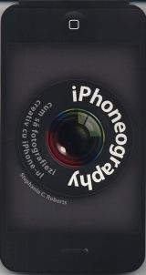 Carte - Iphoneography. Cum sa fotografiezi creativ cu iPhone-ul